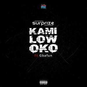 Surprize - Kamilowoko ft. Mr Gbafun