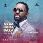 Tito Da.Fire – Akwa Ibom Dakada ft. Monkals
