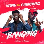 Kelvin – Banging Ft. YungChainz