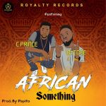 Royalty Records Ft. C prince & B-tone - African Something