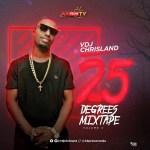 MIXTAPE: VDJ Chrisland – #25DegreesMixtape (Vol. 4)