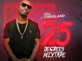 MIXTAPE: VDJ Chrisland - #25DegreesMixtape (Vol. 4)
