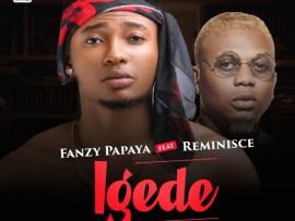 Fanzy Papaya – Igede ft. Reminisce
