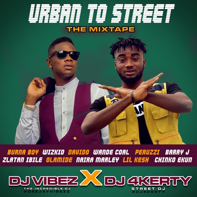 MIXTAPE: DJ Vibez x DJ 4kerty - Urban To Street Mixtape
