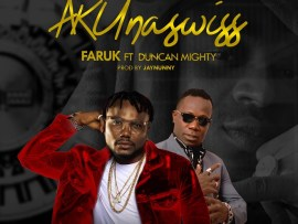 Faruk ft. Duncan Mighty - AKUnaswiss