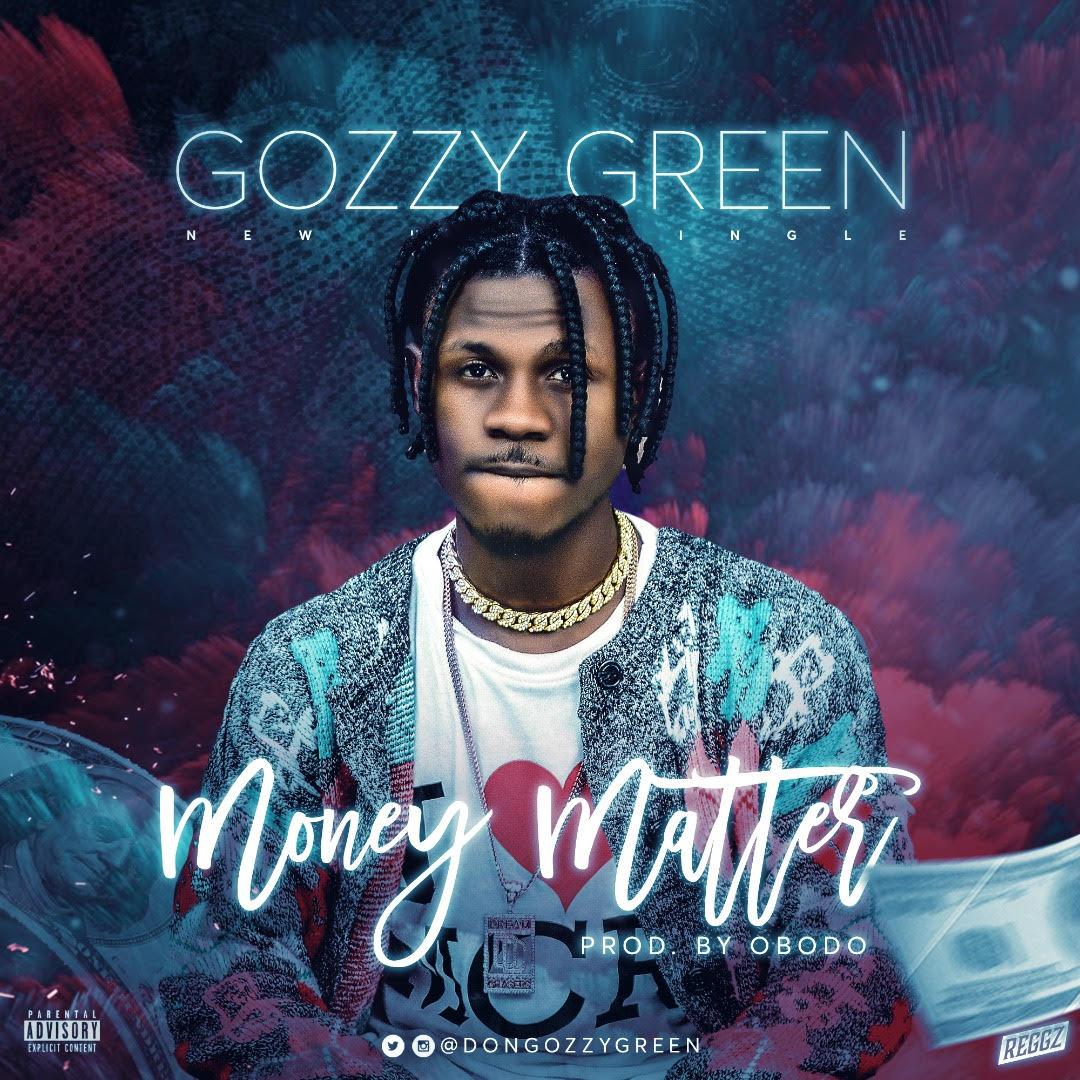Gozzy-Green-Money-Matter Audio Music Recent Posts