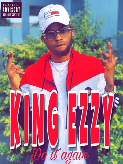 MUSIC: King Ezzy - Do It Again