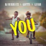 DJ Murbeatz X Giftty X Lussh - YOU