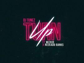 DJ Tunez – Turn Up ft. Wizkid & Reekado Banks