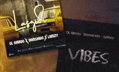 """OL Girrdo X Damskido X Lamzy - """"Vibes"""" + """"Lasgidi"""""""