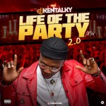 MIXTAPE: DJ Kentalky - Life Of The Party Mix 2.0