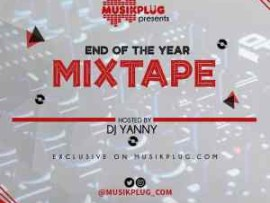 DJ Yanny - Musikplug End Of The Year Mixtape (Vol. 1)