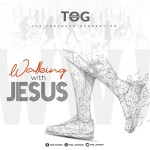 TOG Nation presents: Walking With Jesus