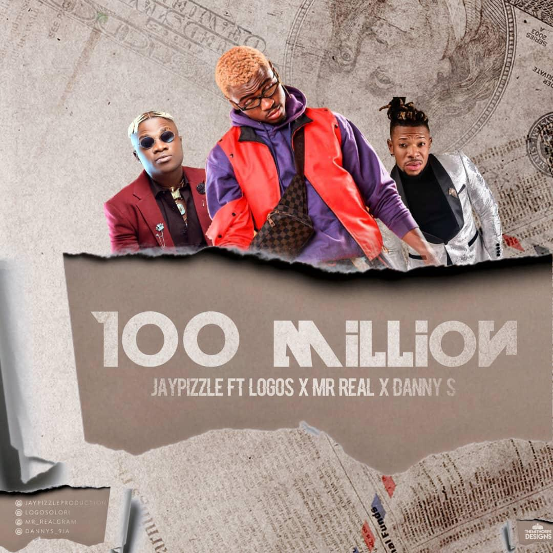 MUSIC: Jay Pizzle – 100 Million ft. Logos, Mr Real & Danny S