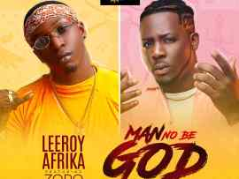 Leeroy Afrika Ft Zoro - Man No Be God