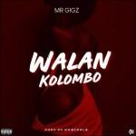 Mr Gigz – Walan Kolombo