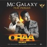 MC Galaxy – Ohaa (Remix) ft Peruzzi