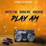 Young D & DJ Norie – Play Am ft. Oritse Femi, Burna Boy, Konshens