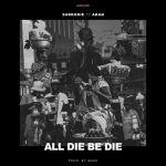 Sarkodie ft. Akan – All Die Be Die