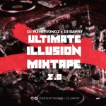 MIXTAPE: DJ PlentySongz x DJ Davisy – Ultimate Illusion Mixtape 2.0