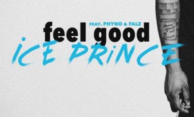 Ice Prince – Feel Good ft. Phyno x Falz