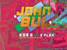 KOS G Ft. X Flex – Johnbul