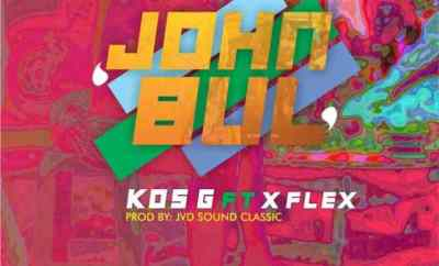 KOS G Ft. X Flex – Johnbul