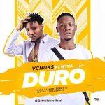 Vchuks ft. Wyza – Duro