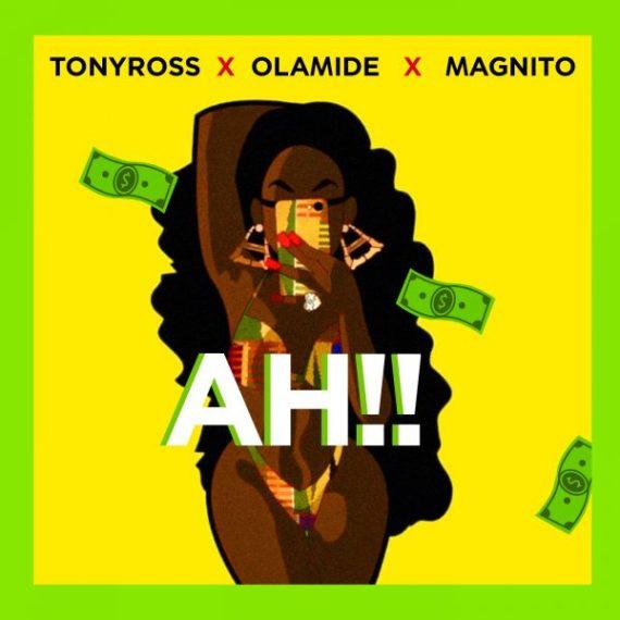 Tony Ross ft Olamide & Magnito - Ah!!