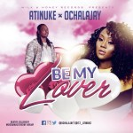 Atinuke & Ochalajay – Be My Lover