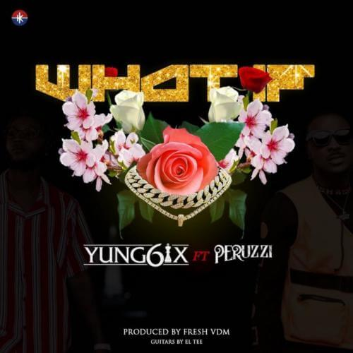 Yung6ix – What If ft. Peruzzi (Prod. By Fresh VDM)