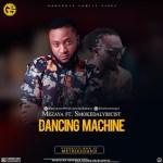 Mezaya – Dancing Machine ft. Smokedalyricist