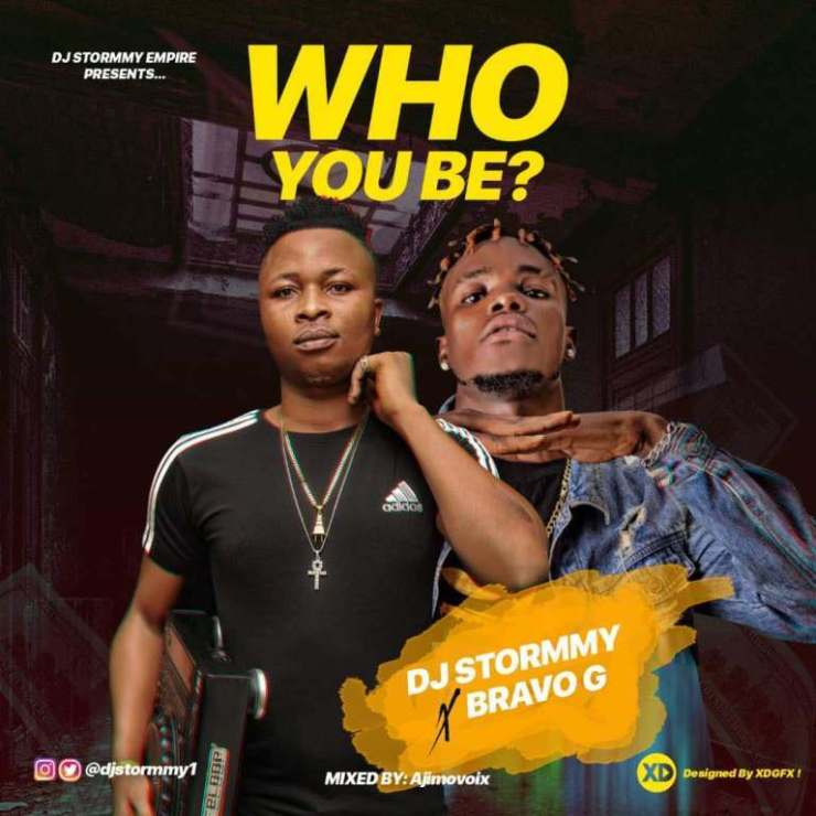 Dj Stormmy Ft Bravo G – Who You Be