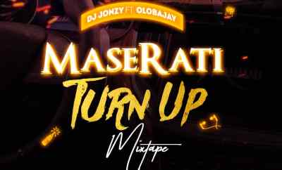 MIXTAPE: DJ Jonzy ft. Olobajay - Maserati Turn Up Mix