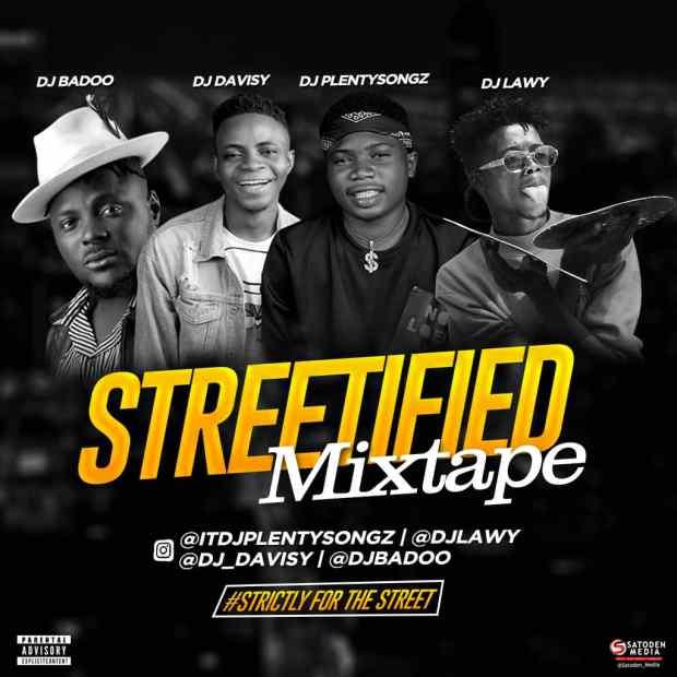 MIXTAPE: DJ Plentysongz x DJ Lawy x DJ Davisy x DJ Baddo – Streetified Mix