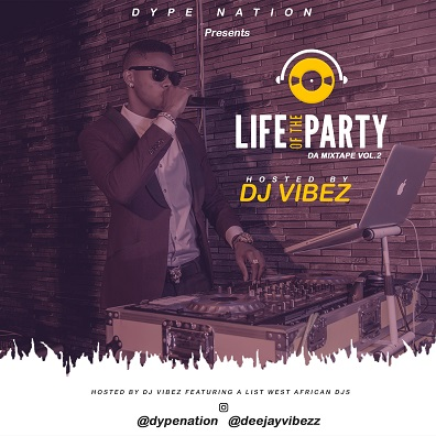 MIXTAPE: DJ Vibez - Life Of The Party Mixtape (Vol.2)