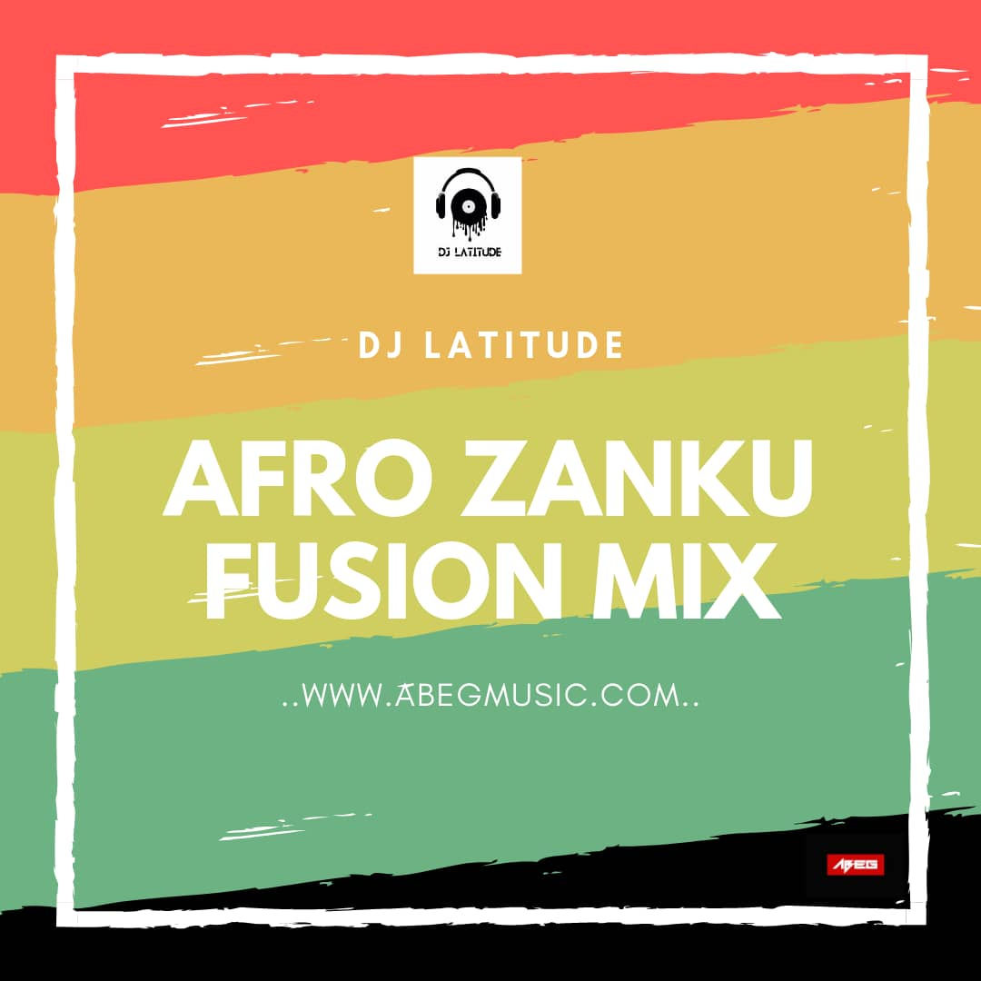 MIXTAPE: DJ Latitude - Afro Zanku Fusion Mix