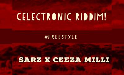 Sarz x Ceeza Milli - Freestyle(Celectronic Riddim)