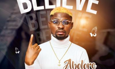 Abolore - Believe (Prod. by Drimz Beat)
