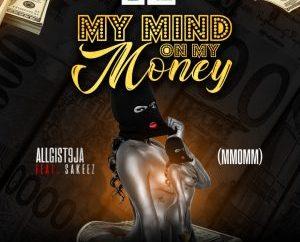 Allgist9ja - My Mind On My Money ft. Sakeez