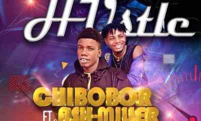 Chibobor Ft. Ash Miller – Hustle