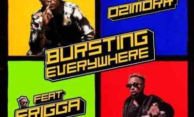 Ozimorr - Bursting Everywhere Ft. Erigga