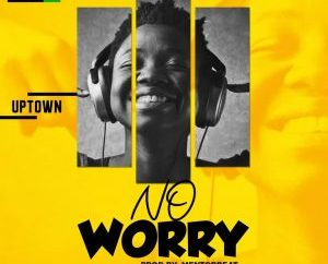 Uptown – No Worry
