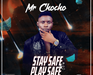 DOWNLOAD: Mr Chocho - Stay Safe & Play Safe (Prod. Maknifik Beat ...