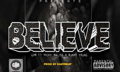 GHR - Believe Ft. Micky Maliss x Rukky Young