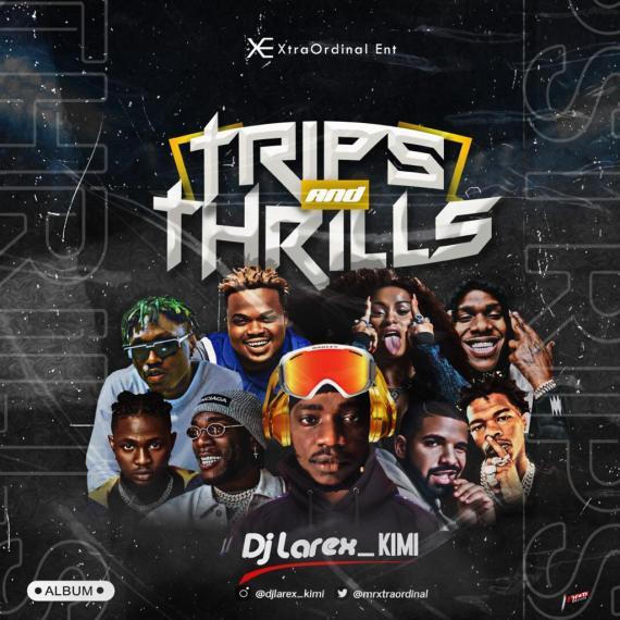 ALBUM: Dj Larex_kimi – Trips And Thrills Mix - Music/Radio - Nigeria