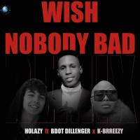 Holazy – Wish Nobody Bad [Remix] ft BDot Dillenger x K-Brreezy