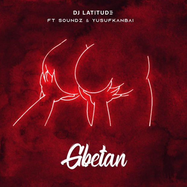 DJ Latitude Ft. Soundz & Yusufkanbai - Gbetan
