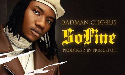 DOWNLOAD: Badman Chorus – So Fine (Prod by Princeton)