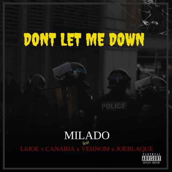 Milado ft. Canabia, Vehnom, Liljoe, Joeblaque - Don't Let Me Down